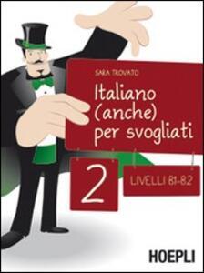 Italiano (anche) per svogliati. Livelli B1-B2. Vol. 2