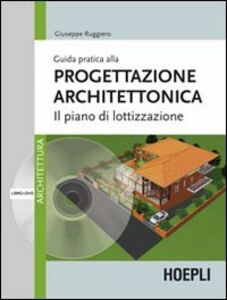 Libro Guida pratica alla progettazione architettonica. Il piano di lottizzazione. Con DVD Giuseppe Ruggiero