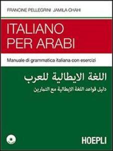 Libro Italiano per arabi. Manuale di grammatica italiana con esercizi. Con CD Audio Francine Pellegrini , Jamila Chahi