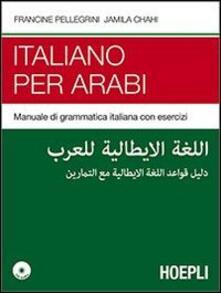 Italiano per arabi. Manuale di grammatica italiana con esercizi. Con CD Audio - Francine Pellegrini,Jamila Chahi - copertina
