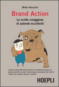 Libro Brand Action. Le scelte coraggiose di imprese eccellenti Mirko Nesurini
