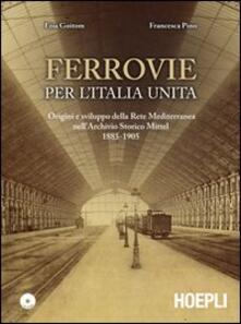 Letterarioprimopiano.it Ferrovie per l'Unità d'Italia. Origine e sviluppo della Rete Mediterranea nell'Archivio Storico Mittel 1885-1905. Con CD-ROM Image