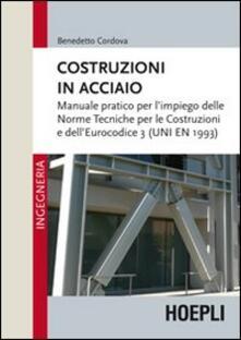 Costruzioni in acciaio. Manuale pratico per l'impiego delle norme tecniche per le costruzioni e dell'Eurocodice 3 (UNI EN 1993) - Benedetto Cordova - copertina
