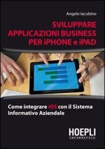 Foto Cover di Applicazioni business per iPhone e iPad, Libro di Angelo Iacubino, edito da Hoepli