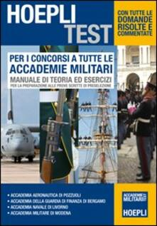 Per i concorsi a tutte le Accademie Militari. Manuale di teoria ed esercizi per la preparazione alle prove scritte di preselezione - copertina