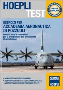 Libro Esercizi per Accademia Aeronautica di Pozzuoli. Esercizi svolti e commentati per la preparazione alla prova scritta di preselezione