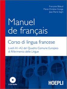 Manuel de francais-Corso di lingua francese. Livelli A1-A2 del quadro comune europeo di riferimento delle lingue. Con 2 CD Audio - Françoise Bidaud,Marie-Christine Grange,Jean-Pierre Seghi - copertina