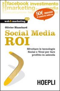 Libro Social Media ROI. Sfruttare le tecnologie Social e Viral per fare profitto in azienda Olivier J. Blanchard