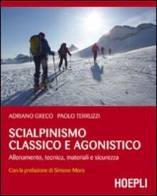 Scialpinismo classico e agonistico. Allenamento, tecnica, materiali e sicurezza - Adriano Greco,Paolo Terruzzi - copertina