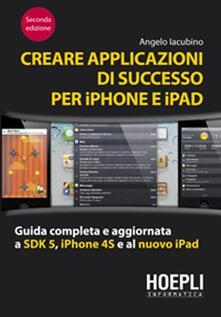Creare applicazioni di successo per iPhone e iPad. Guida completa e aggiornata a SDK 5, iPhone 4S e al nuovo iPad.pdf