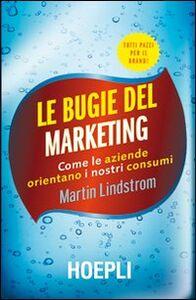Foto Cover di Le bugie del marketing. Come le aziende orientano i nostri consumi, Libro di Martin Lindstrom, edito da Hoepli