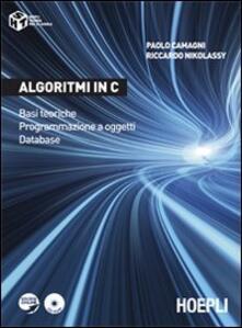 Algoritmi in C. Basi teoriche. Programmazione a oggetti. Database - Paolo Camagni,Riccardo Nikolassy - copertina