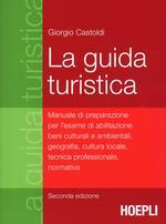 La guida turistica. Manuale di preparazione per l'esame di abilitazione: beni culturali e ambientali, geografia, cultura locale, tecnica professionale, normativa