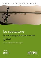 Lo spettatore. Breve antologia di scrittori siriani. Con CD Audio