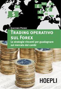 Libro Trading operativo sul Forex. Le strategie vincenti per guadagnare sul mercato dei cambi Giacomo Probo
