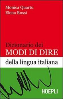 Dizionario dei modi di dire della lingua italiana - Monica Quartu,Elena Rossi - copertina