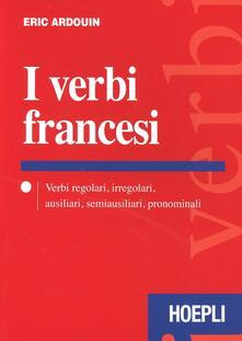 I verbi francesi. Verbi regolari, irregolari, ausiliari, semiausiliari, pronominali - Eric Ardouin - copertina