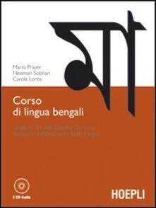 Corso di lingua bengali. Livelli A1-B1 del quadro comune europeo di riferimento delle lingue. Con 2 CD Audio - Mario Prayer,Neeman Sobhan,Carola Lorea - copertina