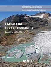 I ghiacciai della Lombardia. Evoluzione e attualità