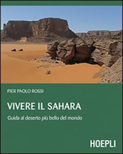 Foto Cover di Vivere il Sahara. Guida al deserto più bello del mondo, Libro di Pierpaolo Rossi, edito da Hoepli