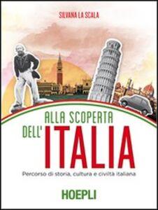Libro Alla scoperta dell'Italia. Percorso di storia, cultura e civiltà italiana Silvana La Scala