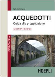 Acquedotti. Guida alla progettazione - Valerio Milano - copertina