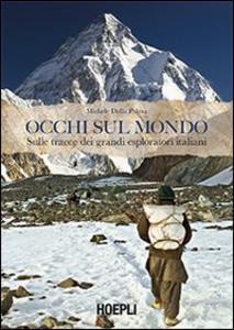Libro Occhi sul mondo. Sulle tracce dei grandi esploratori italiani Michele Dalla Palma