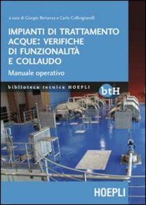 Libro Impianti di trattamento acque: verifiche di funzionalità e collaudo. Manuale operativo Giorgio Bertanza , Carlo Collivignarelli
