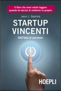 Libro Start Up vincenti. Dall'idea al successo Jason L. Baptiste