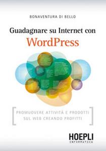 Libro Guadagnare su internet con WordPress. Promuovere attività e prodotti sul Web creando profitti Bonaventura Di Bello
