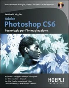 Foto Cover di Adobe Photoshop CS6. Tecnologia per l'immaginazione. Con DVD, Libro di Bettina Di Virgilio, edito da Hoepli