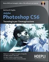 Adobe Photoshop CS6. Tecnologia per l'immaginazione. Con DVD