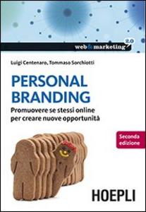 Libro Personal branding. Promuovere se stessi online per creare nuove opportunità Luigi Centenaro , Tommaso Sorchiotti
