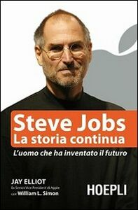 Libro Steve Jobs. La storia continua. L'uomo che ha inventato il futuro Jay Elliot , William L. Simon