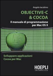 Libro Objective-C & Cocoa. Il manuale di programmazione per Mac OS X Angelo Iacubino