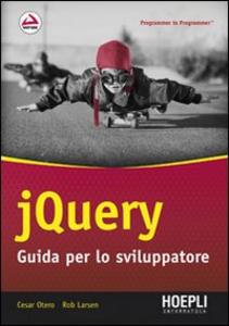 Libro JQuery. Guida per lo sviluppatore Cesar Otero , Rob Larsen