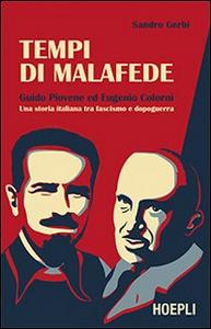 Libro Tempi di malafede. Guido Piovene ed Eugenio Colorni. Una storia italiana tra fascismo e dopoguerra Sandro Gerbi