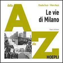 Le vie di Milano. Dalla A alla Z - Vittore Buzzi,Claudio Buzzi - copertina