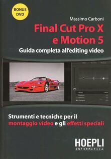 Final Cut Pro X e Motion 5. Guida completa all'editing video. Strumenti e tecniche per il montaggio video e gli effetti speciali. Con DVD - Massimo Carboni - copertina