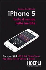 Foto Cover di IPhone 5. Tutto il mondo nelle tue dita, Libro di Simone Gambirasio, edito da Hoepli