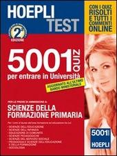 Hoepli test. 5001 quiz per entrare in università. Per le prove di ammissione a: Scienze della formazione primaria