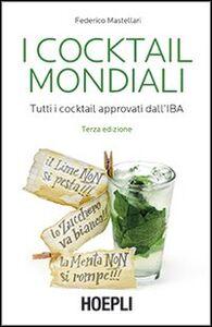Foto Cover di I cocktail mondiali. Tutti i cocktail approvati dall'IBA, Libro di Federico Mastellari, edito da Hoepli