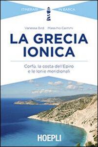 Foto Cover di La Grecia ionica. Corfù, la costa dell'Epiro e le Ionie meridionali, Libro di Vanessa Bird,Massimo Caimmi, edito da Hoepli