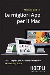 Foto Cover di Le migliori App per il Mac. Tutti i segreti per ottenere il massimo dal Mac App Store, Libro di Massimo Carboni, edito da Hoepli