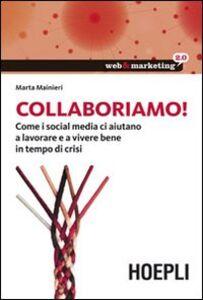 Libro Collaboriamo! Come i social media ci aiutano a lavorare e a vivere bene in tempo di crisi Marta Mainieri