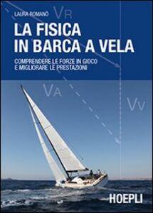 Libro La fisica in barca a vela. Comprendere le forze in gioco e migliorare le prestazioni Laura Romano