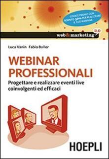 Webinar professionali. Progettare e realizzare eventi live coinvolgenti ed efficaci - Luca Vanin,Fabio Ballor - copertina