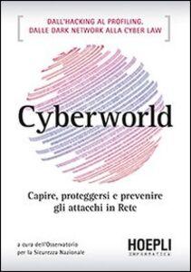 Libro Cyberworld. Capire, proteggersi e prevenire gli attacchi in rete