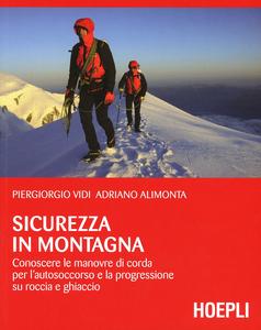 Libro sicurezza in montagna. Conoscere le manovre di corda per l'autosoccorso e la progressione su roccia e ghiaccio Piergiorgio Vidi , Adriano Alimonta