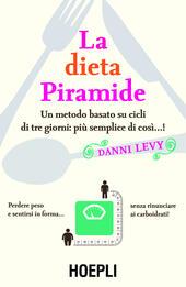 La dieta piramide. Un metodo basato su cicli di tre giorni: più semplice di così...!